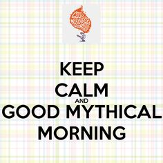 Keep Calm and Good Mythical Morning
