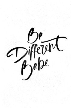 Be different babe.