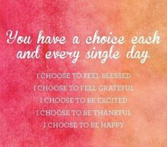 My choice....and I choose to stay on this positive path and be kind, loving and do the best I can. The future looks bright! ☀☀❤❤