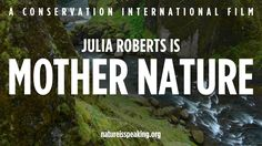 "Nature Is Speaking – Julia Roberts is Mother Nature | Conservation International. /MARVELOUS AND... ""THE TRUE!"""