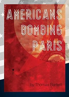 Books Americans Bombing Paris by Thomas Bartlett A Classic Romantic Thriller Skewered with Humour and Geopolitics Americans Bombing Paris is a classic romantic thriller skewered with humour and geopolitics. Peace And Love, My Love, I Love My Friends, Book Review, Thriller, Lust, Novels, This Book, Romantic