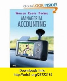 Managerial Accounting 10e (9780324663877) Carl S. Warren, James M. Reeve, Jonathan E. Duchac , ISBN-10: 0324663870  , ISBN-13: 978-0324663877 ,  , tutorials , pdf , ebook , torrent , downloads , rapidshare , filesonic , hotfile , megaupload , fileserve