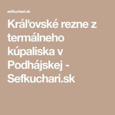 Kráľovské rezne z termálneho kúpaliska v Podhájskej - Sefkuchari.sk