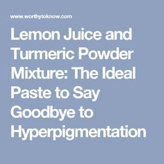 Lemon Juice and Turmeric Powder Mixture: The Ideal Paste to Say Goodbye to Hyperpigmentation