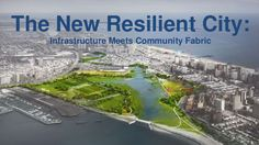 The New Resilient City: Infrastructure Meets Community Fabric REBUILD BY DESIGN