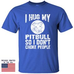 Dog tee I Hug My Pitbull So I Dont Choke People by TShirtTagged