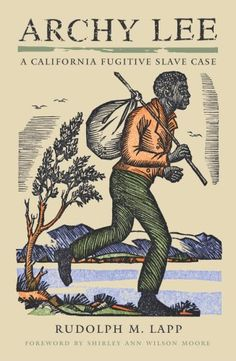 Archy Lee: A California Fugitive Slave Case by Rudolph M. Lapp with a foreword by Shirley Ann Wilson Moore http://www.amazon.com/dp/1597140805/ref=cm_sw_r_pi_dp_qHRtvb10Z74H5