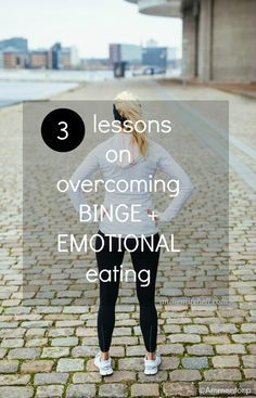 3 Lessons on Overcoming Binge Eating and Emotional Eating #weightloss #motivation #inspiration