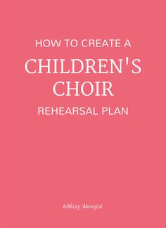 How to Create a Children's Choir Rehearsal Plan