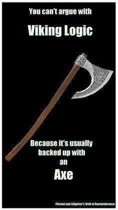 Viking logic--underscored with an axe.