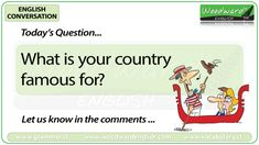 English Conversation Question 16  ***  What is your country famous for?  ***  Let us know in the comments.