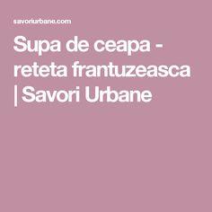 Supa de ceapa - reteta frantuzeasca | Savori Urbane Urban