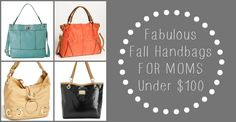 Fabulous fall handbags for moms under $100! _> great picts from @Jo-Lynne Shane