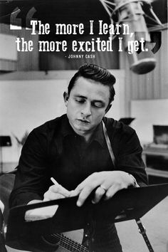 """THE MORE I LEARN, THE MORE EXCITED I GET"" 24 Life-Affirming Words Of Wisdom From Johnny Cash - BuzzFeed Mobile"
