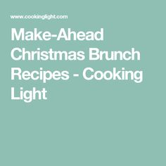Make-Ahead Christmas Brunch Recipes - Cooking Light