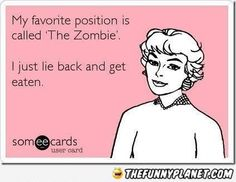 My Favorite Position  The Zombie !