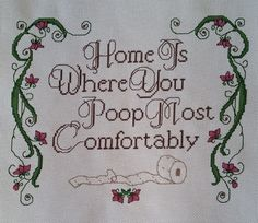 We all know its true. Perfect for your own bathroom or as a gift, stitch this hilarious pattern to delight all who grace the porcelain throne.