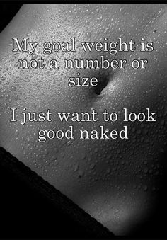 "My target weight is not a number or size, I just want to look good naked - motivation/fitness My goal weight is not a number or size I just want to look good naked ""My target weight is not a number or a size, I just want to look good naked. Sport Motivation, Fitness Motivation Quotes, Health Motivation, Weight Loss Motivation, Workout Motivation, Lifting Motivation, Daily Motivation, Motivation Inspiration, Fitness Inspiration"