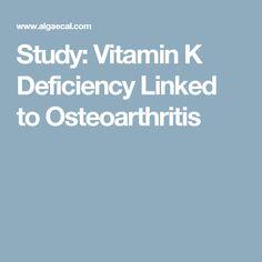 Study: Vitamin K Deficiency Linked to Osteoarthritis