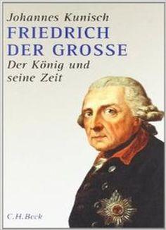 Friedrich Der Grosse: Der König Und Seine Zeit PDF