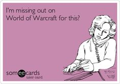 I'm missing out on World of Warcraft for this?
