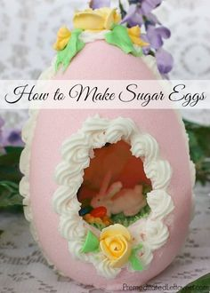 How to make sugar eggs - Directions included for making a vertical sugar Easter egg, a horizontal sugar eggs, and decorating tips.