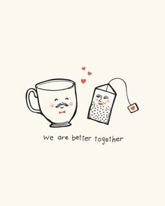 We Are Better Together- Tea and Teacup Art Print - Tee Tea Quotes, Cuppa Tea, My Cup Of Tea, Better Together, Cookies Et Biscuits, Tea Time, Tea Cups, Doodles, Good Things