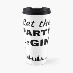 Let the PARTY beGIN - Get yourself a funny custom desing from RIVEofficial Redbubble shop : )) .... tags: #party #gin #begin #lover  #drinking #college #teambuilding  #alcohol #humour #giftideas #socialevent  #design #humorous #cool #funny #shirtsonline #trends #riveofficial #favouriteshirts #art #style #design #nature #shopping #insidecollection #redbubble #digitalart #design #fashion #phonecases #access #customproducts #onlineshopping #accessories #shoponline #onlinestore #shoppingonline Pin Pin, Social Events, Travel Mug, Gin, Drinking, Custom Design, Alcohol, College, Let It Be