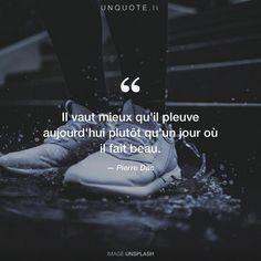"""Pierre Dac """"Il vaut mieux qu'il pleuve aujourd'hui plutôt qu'un jour où il fait beau."""""""