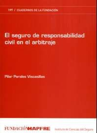 El seguro de responsabilidad civil en el arbitraje : el seguro de responsabilidad civil de los árbitros y de las instituciones arbitrales