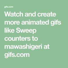 Watch and create more animated gifs like Sweep counters to mawashigeri at gifs.com