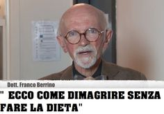 Dott. Franco Berrino:Ecco come dimagrire senza fare la dieta Healthy Diet Recipes, How To Stay Healthy, Health And Beauty, Natural Remedies, The Cure, Persona, Food, Dukan Diet, Diets