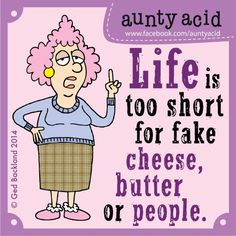 #Aunty_Acid life's too short
