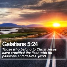 Galatians 5:24 Those who belong to Christ Jesus have crucified the flesh with its passions and desires. (NIV)  #God #Gospel #Thankful #Holy #Wisdom #OurFather #WordOfGod http://www.bible-sms.com/
