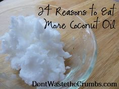 Truth About Fats: 24 Reasons to Eat More Coconut Oil **** This is an awesome post! Packed with great info AND lots of links to DIY skin care and recipes. And even more great stuff in the comments!