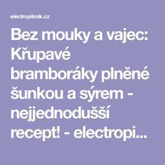 Bez mouky a vajec: Křupavé bramboráky plněné šunkou a sýrem - nejjednodušší recept! - electropiknik.cz