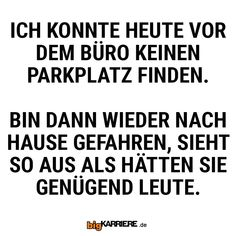 #stuttgart #mannheim #trier #köln #mainz #koblenz #ludwigshafen #büro #parkplatz #fahren #job #arbeiten #karriere #spruch #spruchdestages Funny Stuff, Mainz, Trier, Career Path, Dream Job, Cover Letters, Funny Things