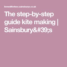 The step-by-step guide kite making   Sainsbury's