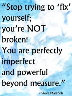 you are not broken :)