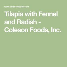 Tilapia with Fennel and Radish - Coleson Foods, Inc.
