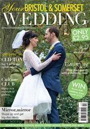 Your Bristol & Somerset Wedding  Magazine | Feb/Mar 2013