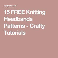 15 FREE Knitting Headbands Patterns - Crafty Tutorials