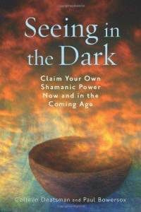 Seeing in the Dark: Claim Your Own Shamanic Power Now and in the Coming Age by Colleen Deatsman & Paul Bowersox Magick Book, Witchcraft Books, Occult Books, Magick Spells, Good Books, Books To Read, My Books, Spell Books, Nonfiction Books
