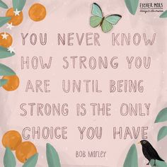 You really never know how strong you are until being strong is the only choice you have. 🙏
