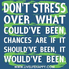 Don't stress over what could've been, chances are if it should've been, it would've been. by deeplifequotes, via Flickr