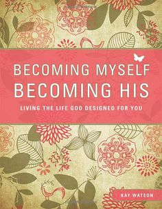 Becoming Myself Becoming His--A WONDERFUL daily devotional book for women