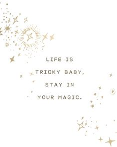 This quote says:  life is tricky baby, stay in your magic  It is illustrated with images of stars on a white background.