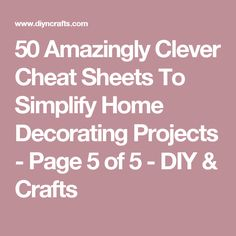 50 Amazingly Clever Cheat Sheets To Simplify Home Decorating Projects - Page 5 of 5 - DIY & Crafts