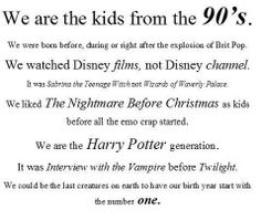 90's Kids we had Disney channel actually so it's partially correct. Technically I was born in 2001, but I watched all of those.