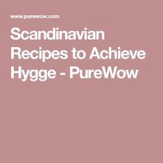 Scandinavian Recipes to Achieve Hygge - PureWow